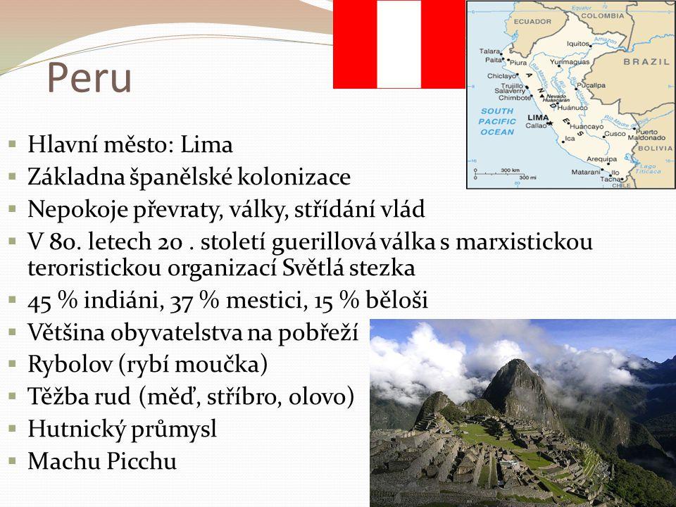 Peru  Hlavní město: Lima  Základna španělské kolonizace  Nepokoje převraty, války, střídání vlád  V 80. letech 20. století guerillová válka s marx