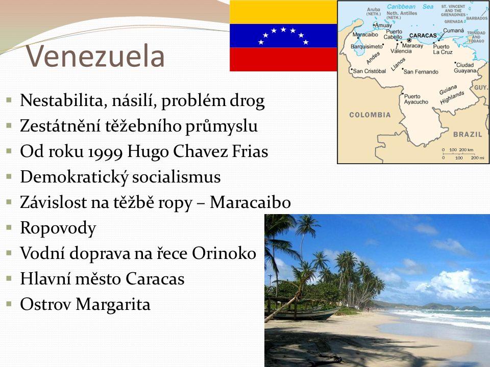 Venezuela  Nestabilita, násilí, problém drog  Zestátnění těžebního průmyslu  Od roku 1999 Hugo Chavez Frias  Demokratický socialismus  Závislost
