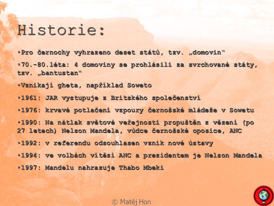 """© Matěj Hon Historie: Pro černochy vyhrazeno deset států, tzv. """"domovin""""Pro černochy vyhrazeno deset států, tzv. """"domovin"""" 70.-80.léta: 4 domoviny se"""