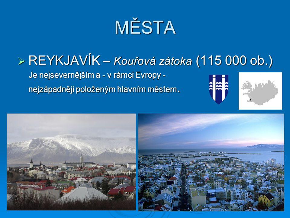MĚSTA  REYKJAVÍK – Kouřová zátoka (115 000 ob.) Je nejsevernějším a - v rámci Evropy - nejzápadněji položeným hlavním městem. Je nejsevernějším a - v
