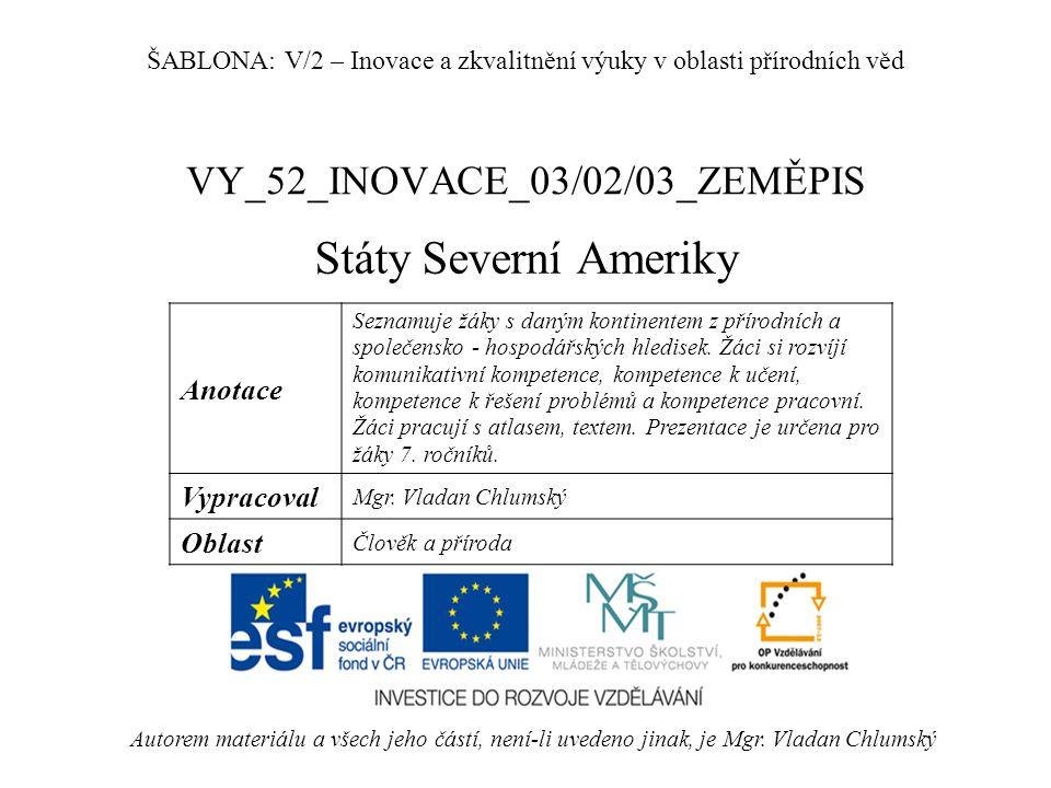 VY_52_INOVACE_03/02/03_ZEMĚPIS Státy Severní Ameriky Autorem materiálu a všech jeho částí, není-li uvedeno jinak, je Mgr.