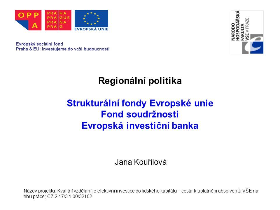 Strukturální fondy Evropský fond regionálního rozvoje Evropský sociální fond Evropský zemědělský podpůrný a záruční fond (do r.