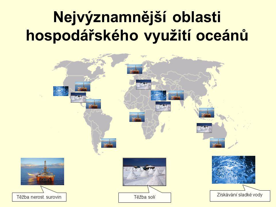 Nejvýznamnější oblasti hospodářského využití oceánů Těžba nerost.