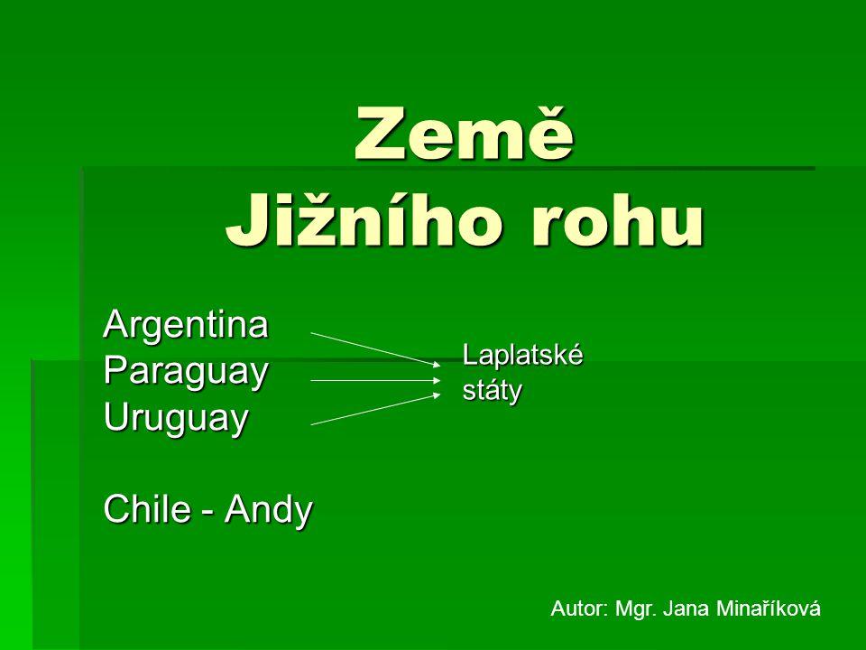 Přírodní poměry  Podnebí: subtropické – mírné  Krajiny: pouště, chladné větrné pustiny, stepi – pampy, lesy mírného pásu  Povrch: Andy, Laplatská nížina, Patagonská tabule  Vodstvo: Paraná + Uruguay – společné ústí, vodní nádrž Itaipu