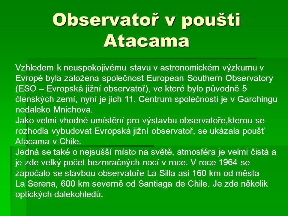 Observatoř v poušti Atacama Vzhledem k neuspokojivému stavu v astronomickém výzkumu v Evropě byla založena společnost European Southern Observatory (E