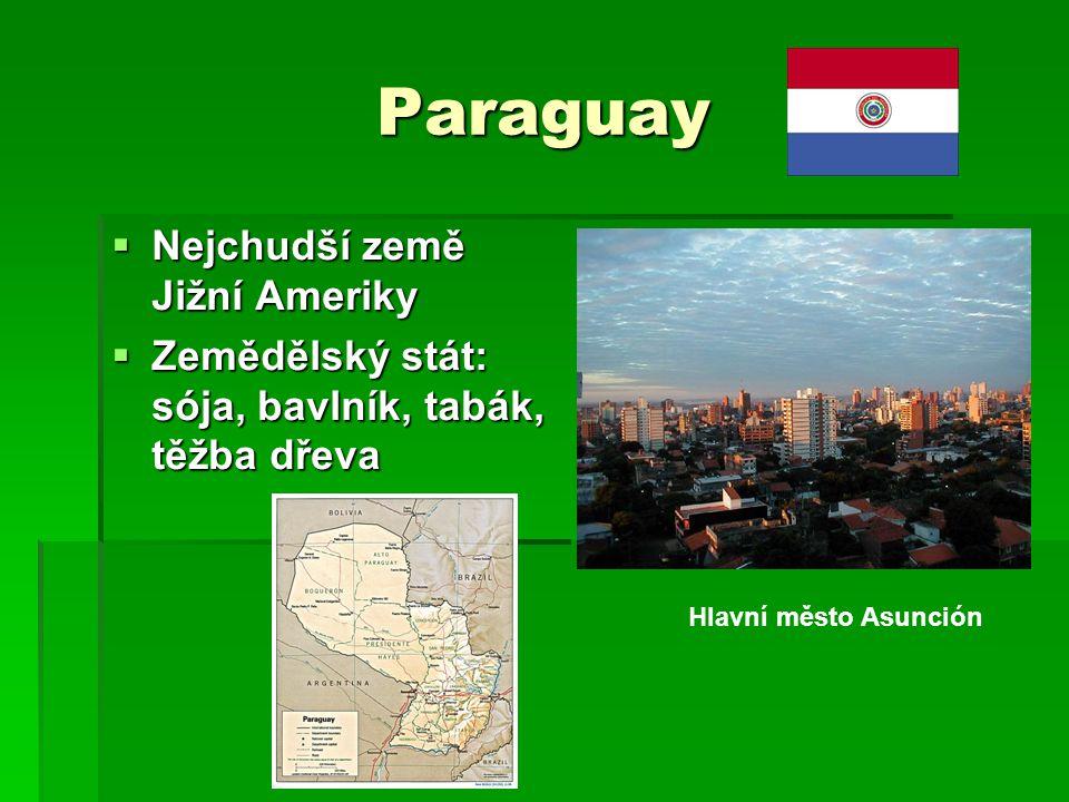 Paraguay  Nejchudší země Jižní Ameriky  Zemědělský stát: sója, bavlník, tabák, těžba dřeva Hlavní město Asunción
