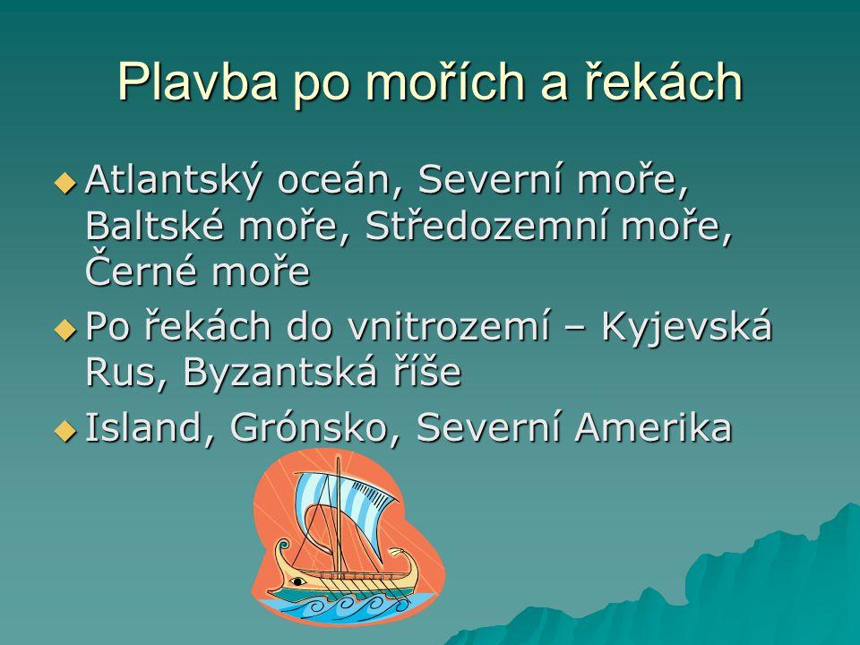 Plavba po mořích a řekách  Atlantský oceán, Severní moře, Baltské moře, Středozemní moře, Černé moře  Po řekách do vnitrozemí – Kyjevská Rus, Byzant