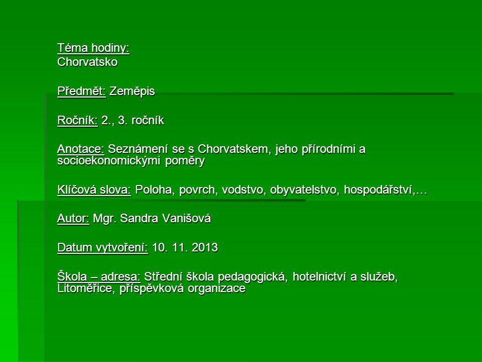 Téma hodiny: Chorvatsko Předmět: Zeměpis Ročník: 2., 3.