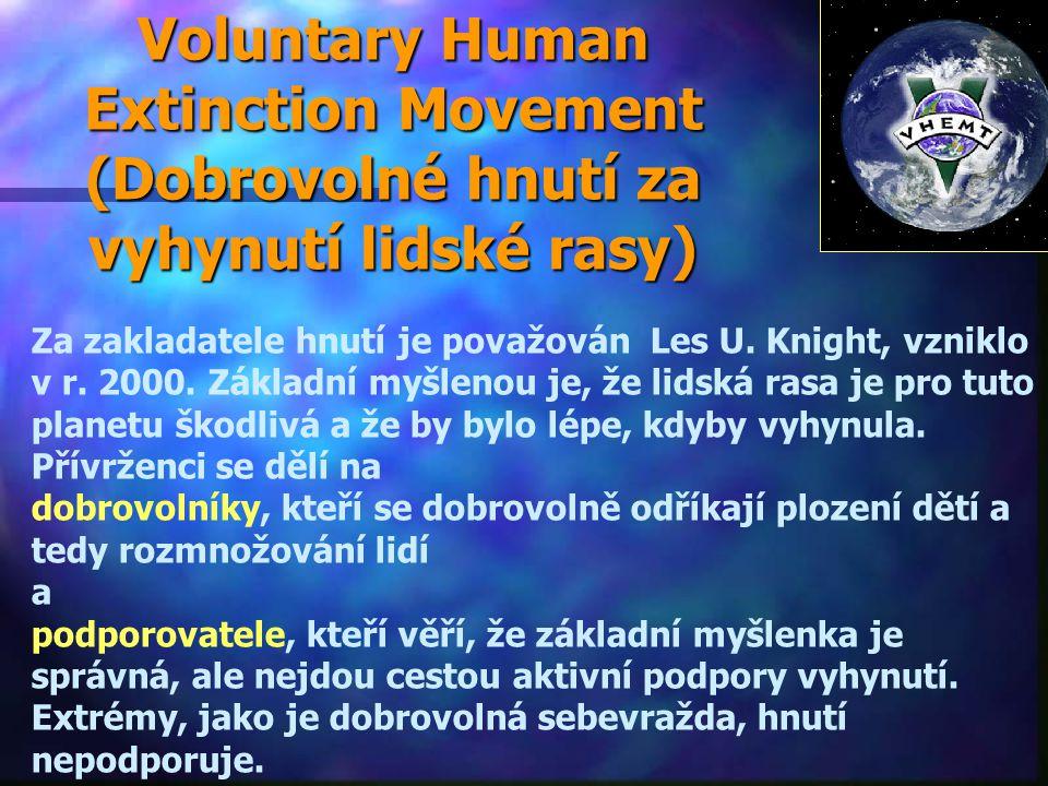 Voluntary Human Extinction Movement (Dobrovolné hnutí za vyhynutí lidské rasy) Za zakladatele hnutí je považován Les U.