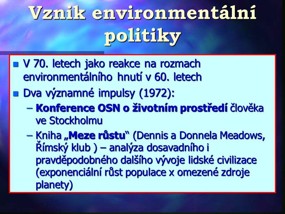 Vznik environmentální politiky n V 70.letech jako reakce na rozmach environmentálního hnutí v 60.