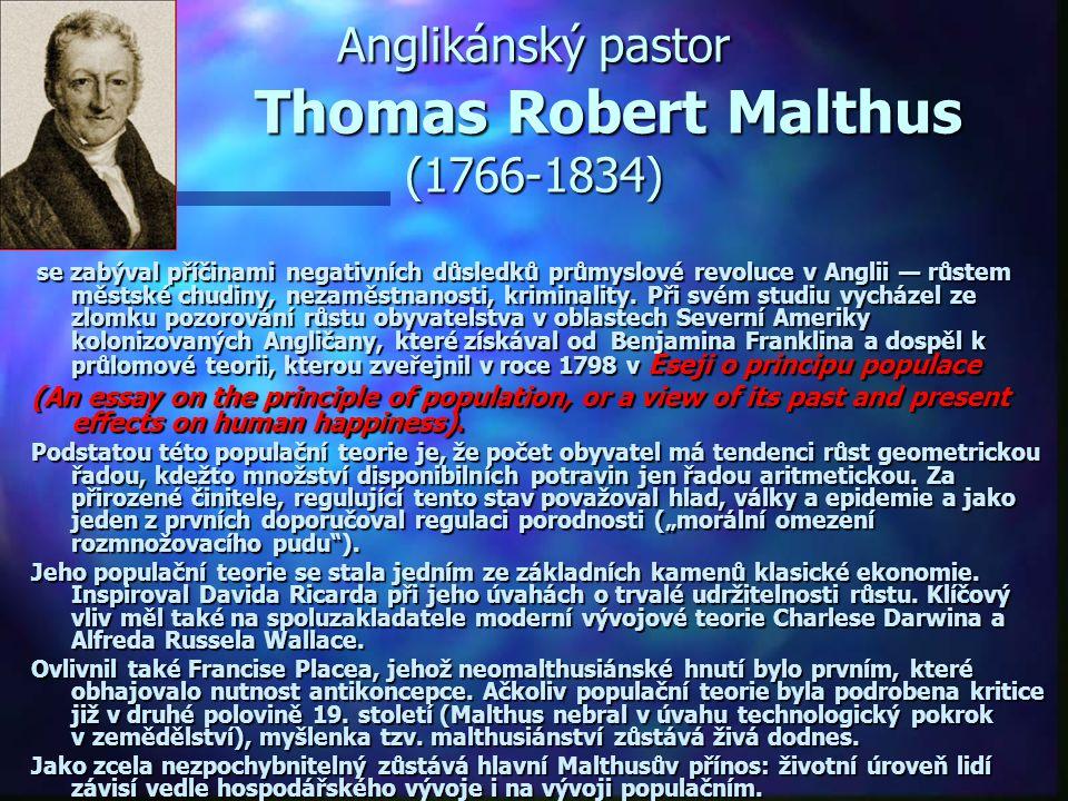 Anglikánský pastor Thomas Robert Malthus (1766-1834) se zabýval příčinami negativních důsledků průmyslové revoluce v Anglii — růstem městské chudiny, nezaměstnanosti, kriminality.