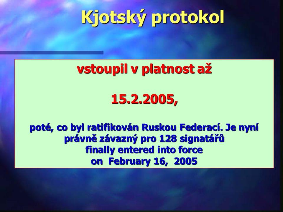 Kjotský protokol vstoupil v platnost až 15.2.2005, poté, co byl ratifikován Ruskou Federací.
