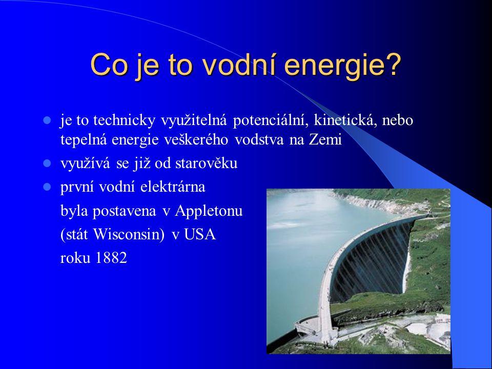Co je to vodní energie? je to technicky využitelná potenciální, kinetická, nebo tepelná energie veškerého vodstva na Zemi využívá se již od starověku
