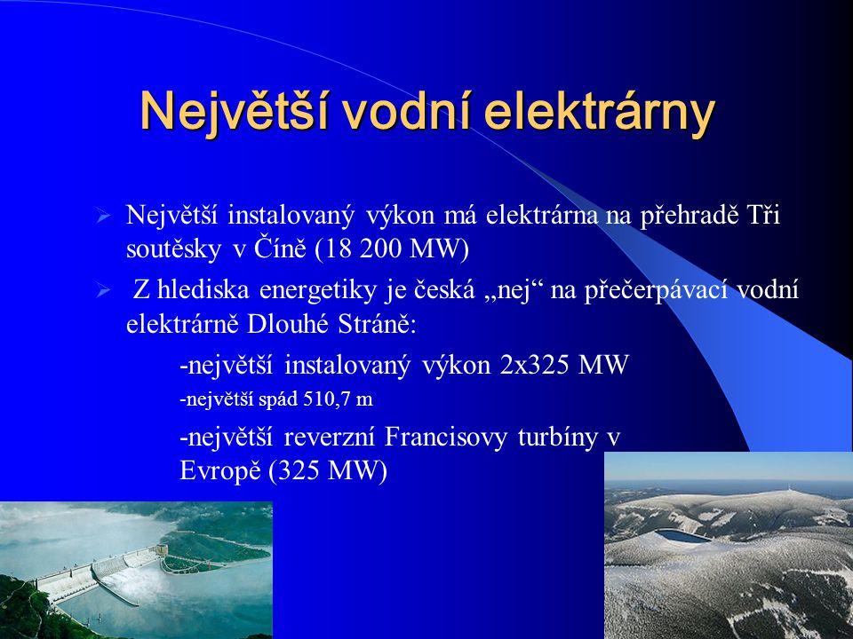"""Největší vodní elektrárny  Největší instalovaný výkon má elektrárna na přehradě Tři soutěsky v Číně (18 200 MW)  Z hlediska energetiky je česká """"nej"""