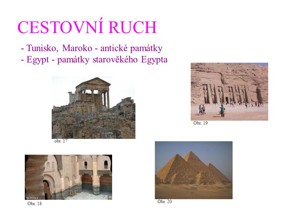 CESTOVNÍ RUCH - Tunisko, Maroko - antické památky - Egypt - památky starověkého Egypta obr. 17 Obr. 18 Obr. 19 Obr. 20