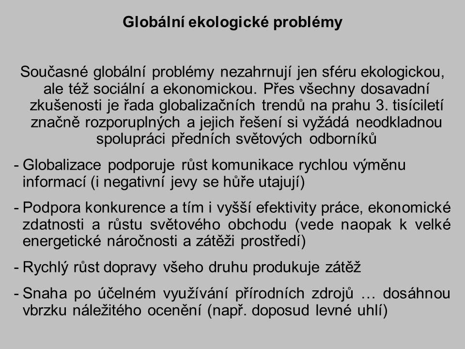 Globální ekologické problémy Současné globální problémy nezahrnují jen sféru ekologickou, ale též sociální a ekonomickou.
