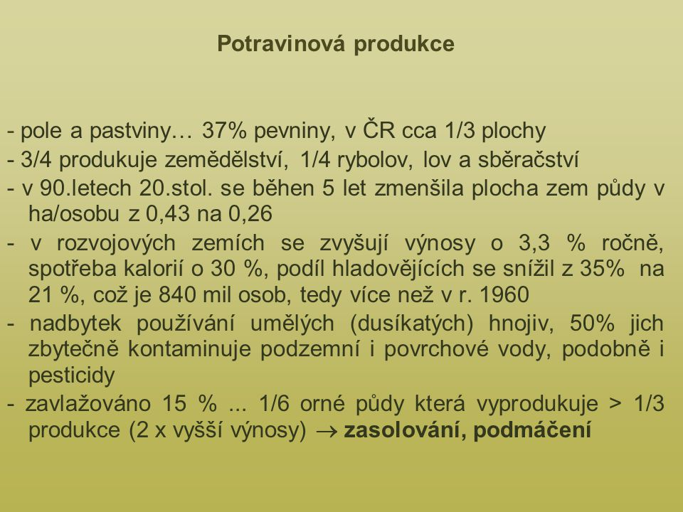 Potravinová produkce - pole a pastviny… 37% pevniny, v ČR cca 1/3 plochy - 3/4 produkuje zemědělství, 1/4 rybolov, lov a sběračství - v 90.letech 20.stol.