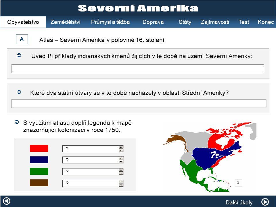 Další úkoly StátyPrůmysl a těžbaDoprava Obyvatelstvo Zemědělství A Atlas – Severní Amerika v polovině 16.
