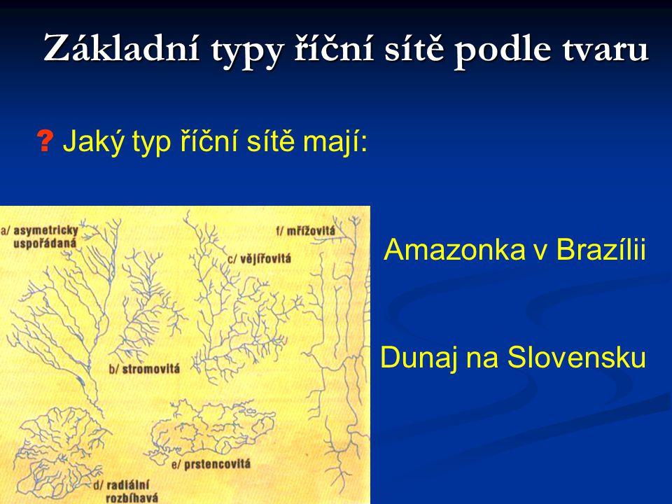 ? Jaký typ říční sítě mají: Amazonka v Brazílii Dunaj na Slovensku