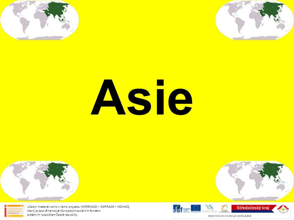 Asie Učební materiál vznikl v rámci projektu INFORMACE – INSPIRACE – INOVACE, který je spolufinancován Evropským sociálním fondem a státním rozpočtem