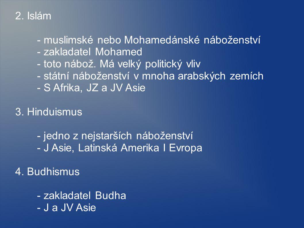 2. Islám - muslimské nebo Mohamedánské náboženství - zakladatel Mohamed - toto nábož. Má velký politický vliv - státní náboženství v mnoha arabských z