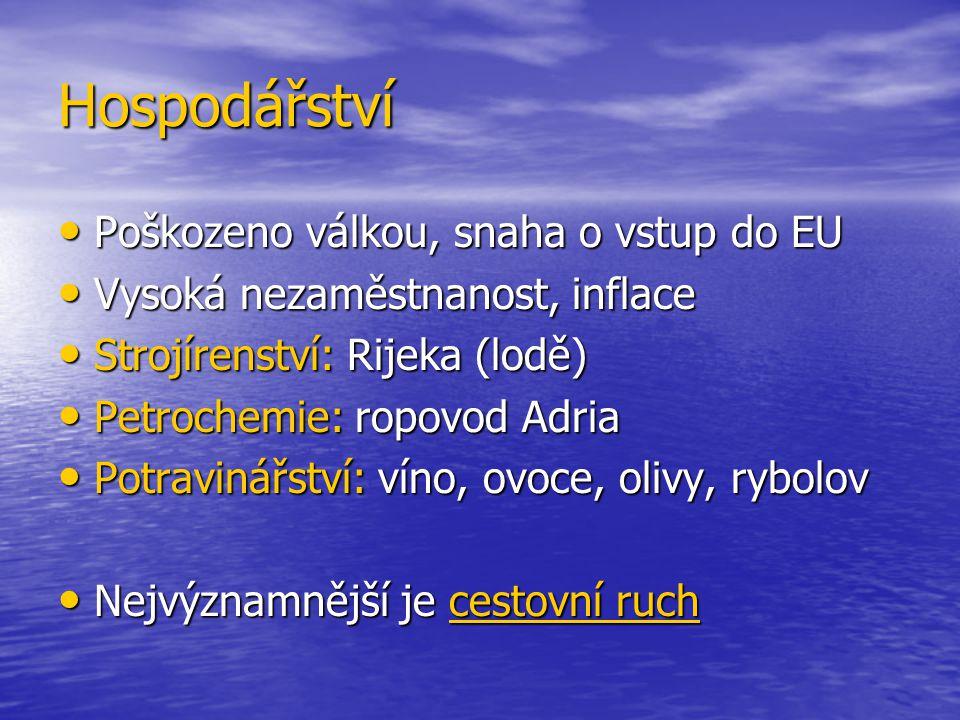 Hospodářství Poškozeno válkou, snaha o vstup do EU Poškozeno válkou, snaha o vstup do EU Vysoká nezaměstnanost, inflace Vysoká nezaměstnanost, inflace Strojírenství: Rijeka (lodě) Strojírenství: Rijeka (lodě) Petrochemie: ropovod Adria Petrochemie: ropovod Adria Potravinářství: víno, ovoce, olivy, rybolov Potravinářství: víno, ovoce, olivy, rybolov Nejvýznamnější je cestovní ruch Nejvýznamnější je cestovní ruch