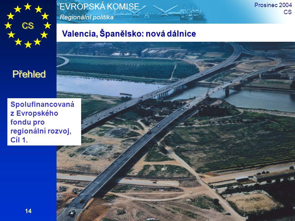 CS Přehled Regionální politika EVROPSKÁ KOMISE Prosinec 2004 CS 14 Valencia, Španělsko: nová dálnice Spolufinancovaná z Evropského fondu pro regionální rozvoj, Cíl 1.