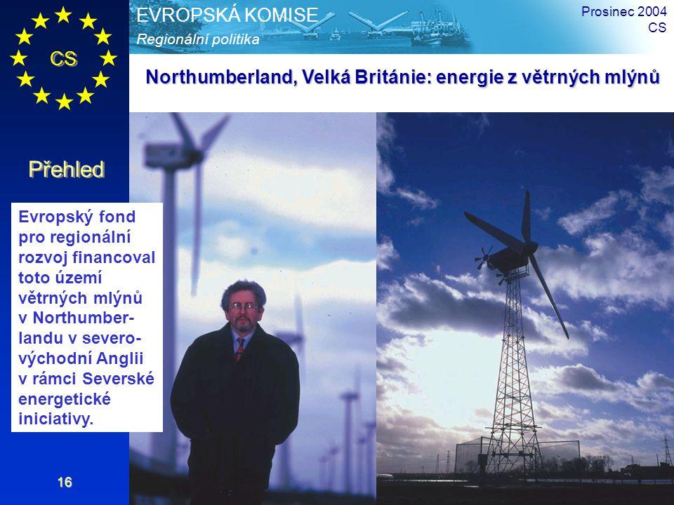 CS Přehled Regionální politika EVROPSKÁ KOMISE Prosinec 2004 CS 16 Northumberland, Velká Británie: energie z větrných mlýnů Evropský fond pro regionální rozvoj financoval toto území větrných mlýnů v Northumber- landu v severo- východní Anglii v rámci Severské energetické iniciativy.
