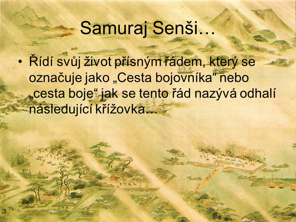 """Samuraj Senši… Řídí svůj život přísným řádem, který se označuje jako """"Cesta bojovníka nebo """"cesta boje jak se tento řád nazývá odhalí následující křížovka… 3"""