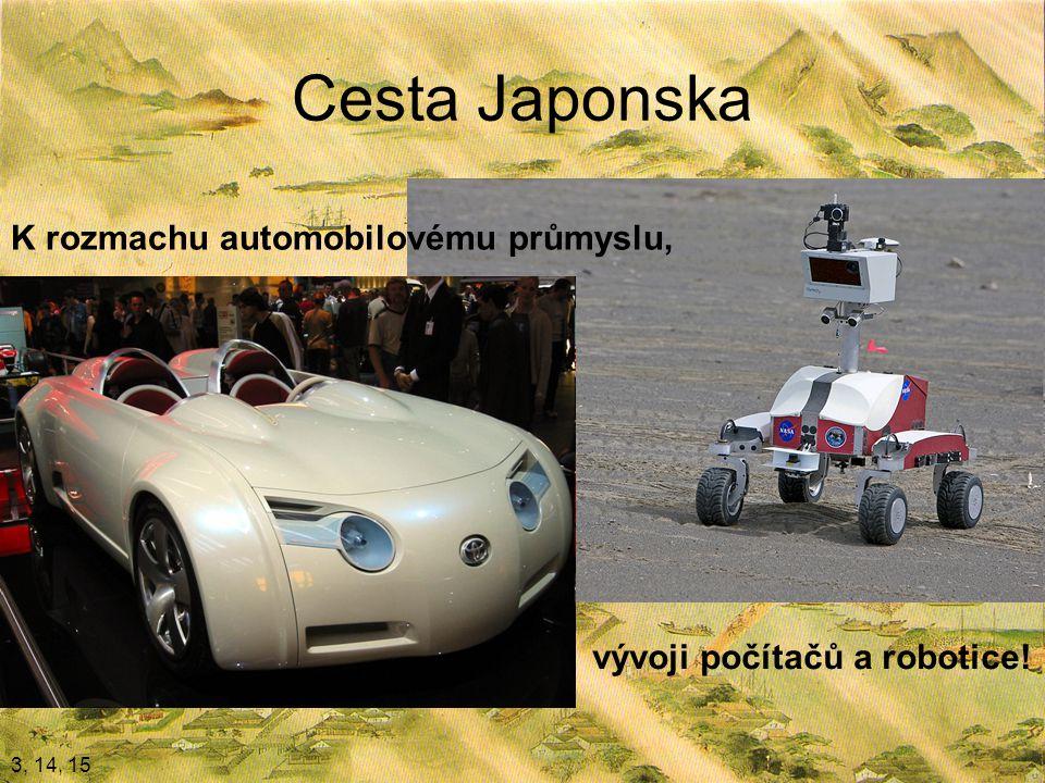 Cesta Japonska K rozmachu automobilovému průmyslu, 3, 14, 15 vývoji počítačů a robotice!