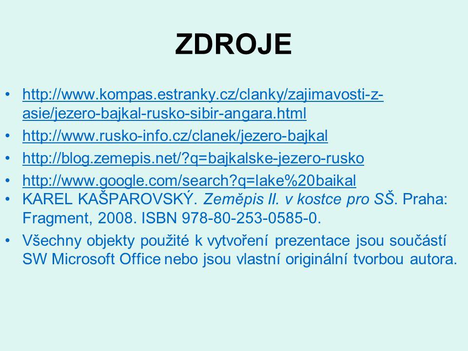 ZDROJE http://www.kompas.estranky.cz/clanky/zajimavosti-z- asie/jezero-bajkal-rusko-sibir-angara.htmlhttp://www.kompas.estranky.cz/clanky/zajimavosti-z- asie/jezero-bajkal-rusko-sibir-angara.html http://www.rusko-info.cz/clanek/jezero-bajkal http://blog.zemepis.net/?q=bajkalske-jezero-rusko http://www.google.com/search?q=lake%20baikal KAREL KAŠPAROVSKÝ.