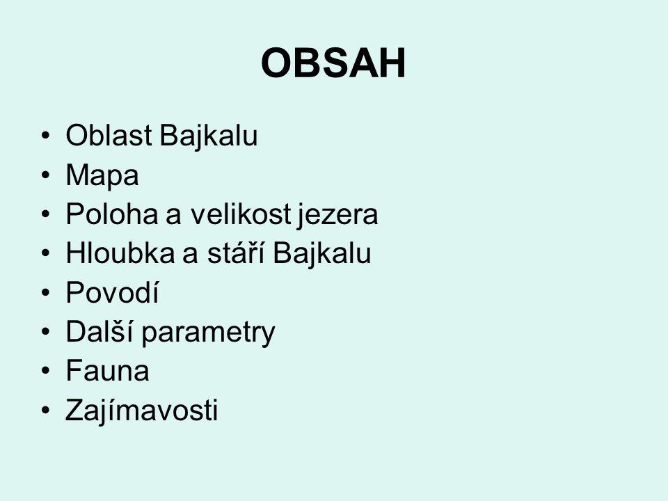 OBSAH Oblast Bajkalu Mapa Poloha a velikost jezera Hloubka a stáří Bajkalu Povodí Další parametry Fauna Zajímavosti