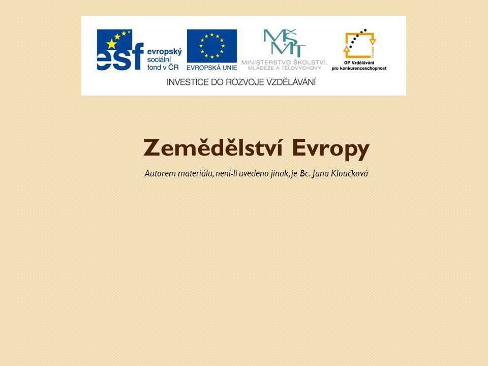 Zemědělství Evropy Autorem materiálu, není-li uvedeno jinak, je Bc. Jana Kloučková