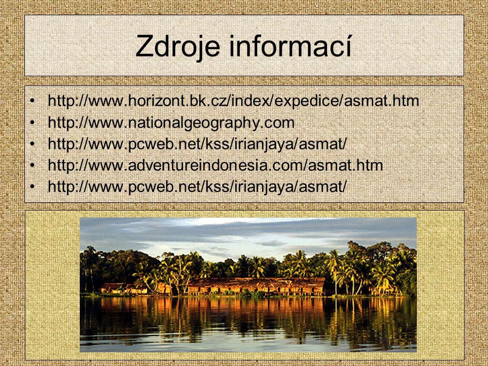 Zdroje informací http://www.horizont.bk.cz/index/expedice/asmat.htm http://www.nationalgeography.com http://www.pcweb.net/kss/irianjaya/asmat/ http://