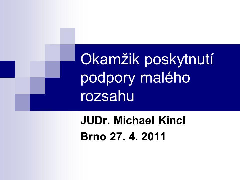 Okamžik poskytnutí podpory malého rozsahu JUDr. Michael Kincl Brno 27. 4. 2011