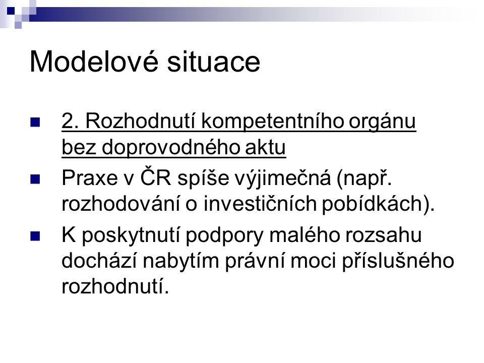 Modelové situace 2. Rozhodnutí kompetentního orgánu bez doprovodného aktu Praxe v ČR spíše výjimečná (např. rozhodování o investičních pobídkách). K p