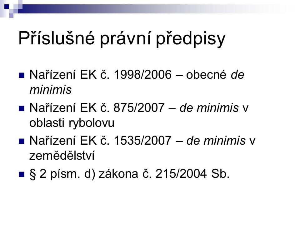 Příslušné právní předpisy Nařízení EK č. 1998/2006 – obecné de minimis Nařízení EK č. 875/2007 – de minimis v oblasti rybolovu Nařízení EK č. 1535/200