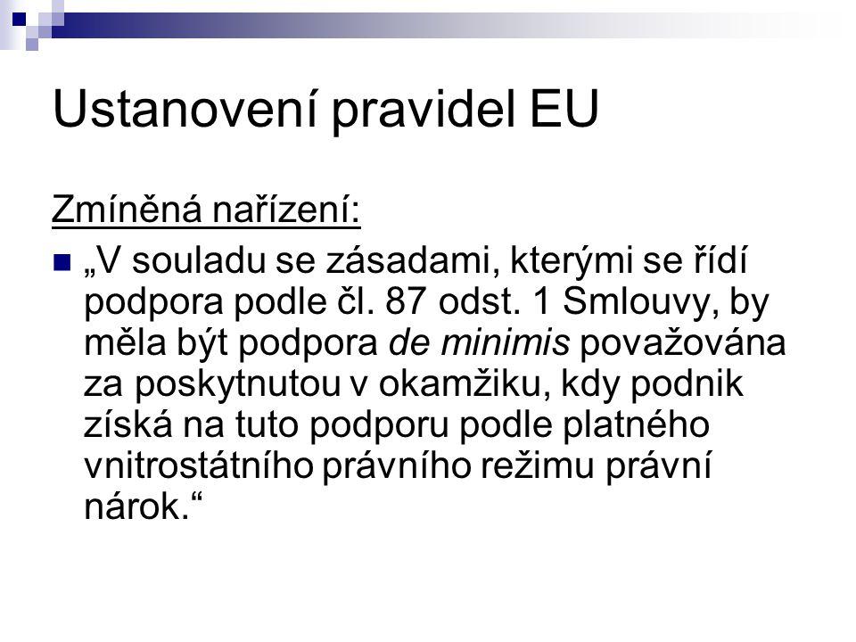 """Ustanovení pravidel EU Zmíněná nařízení: """"V souladu se zásadami, kterými se řídí podpora podle čl. 87 odst. 1 Smlouvy, by měla být podpora de minimis"""