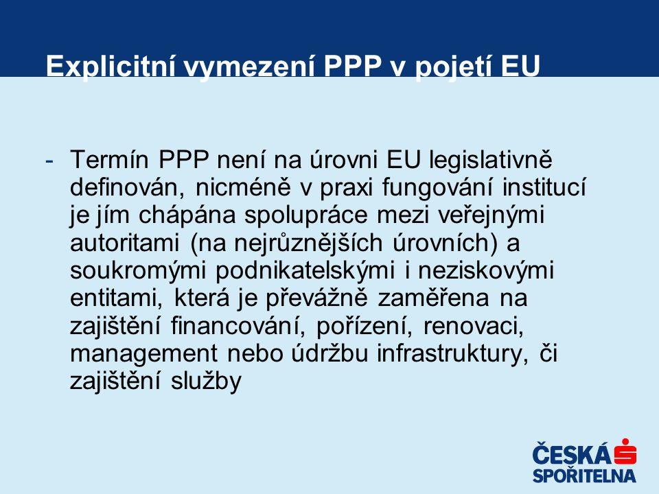 Explicitní vymezení PPP v pojetí EU -Termín PPP není na úrovni EU legislativně definován, nicméně v praxi fungování institucí je jím chápána spolupráce mezi veřejnými autoritami (na nejrůznějších úrovních) a soukromými podnikatelskými i neziskovými entitami, která je převážně zaměřena na zajištění financování, pořízení, renovaci, management nebo údržbu infrastruktury, či zajištění služby