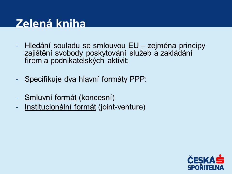 Zelená kniha -Hledání souladu se smlouvou EU – zejména principy zajištění svobody poskytování služeb a zakládání firem a podnikatelských aktivit; -Specifikuje dva hlavní formáty PPP: -Smluvní formát (koncesní) -Institucionální formát (joint-venture)