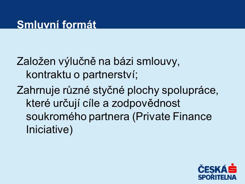 Smluvní formát Založen výlučně na bázi smlouvy, kontraktu o partnerství; Zahrnuje různé styčné plochy spolupráce, které určují cíle a zodpovědnost soukromého partnera (Private Finance Iniciative)