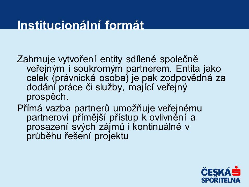 Institucionální formát Zahrnuje vytvoření entity sdílené společně veřejným i soukromým partnerem.