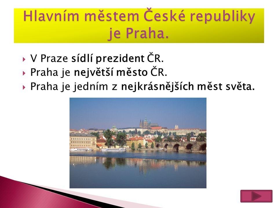  V Praze sídlí prezident ČR. Praha je největší město ČR.
