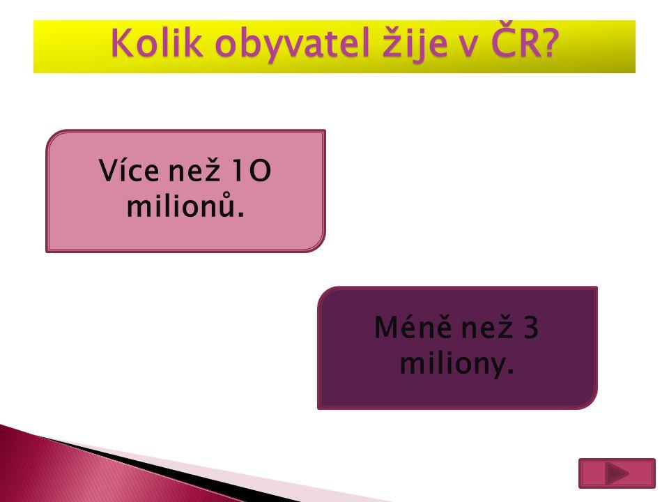 Kolik obyvatel žije v ČR? Více než 1O milionů. Méně než 3 miliony.