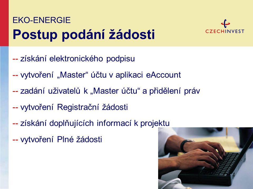 """EKO-ENERGIE Postup podání žádosti -- získání elektronického podpisu -- vytvoření """"Master účtu v aplikaci eAccount -- zadání uživatelů k """"Master účtu a přidělení práv -- vytvoření Registrační žádosti -- získání doplňujících informací k projektu -- vytvoření Plné žádosti"""