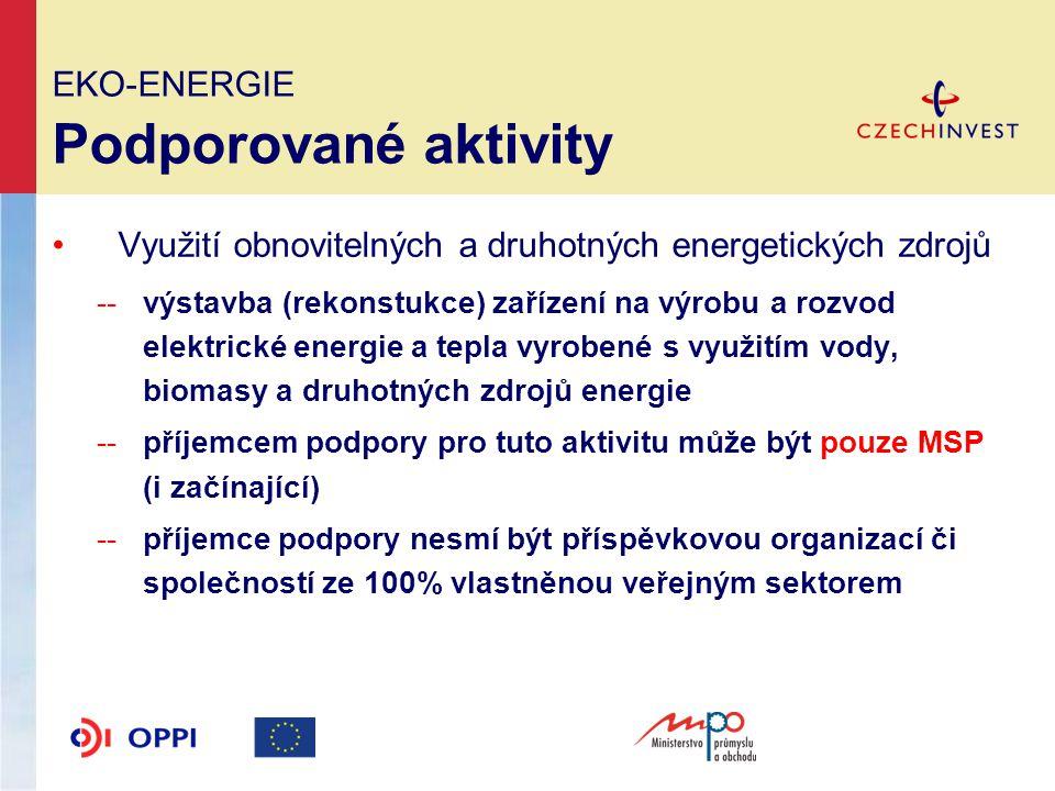 EKO-ENERGIE Odvětvové vymezení Podporovány budou projekty žadatelů, jejichž převažující činnost nespadá do oborů: --stavba a lodí --průmysl syntetických vláken --uhelný průmysl, ocelářský průmysl --zemědělství, rybolov, akvakultura --výroba, zpracování a uvádění na trh výrobků uvedených v příloze I Smlouvy o ES