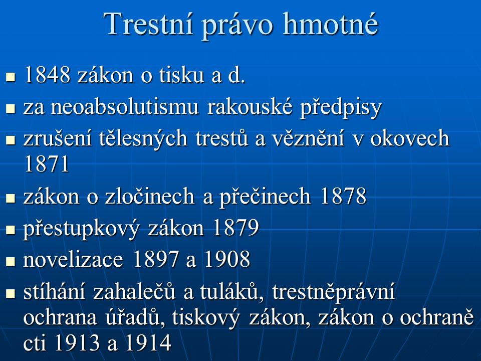Trestní právo hmotné 1848 zákon o tisku a d. 1848 zákon o tisku a d. za neoabsolutismu rakouské předpisy za neoabsolutismu rakouské předpisy zrušení t