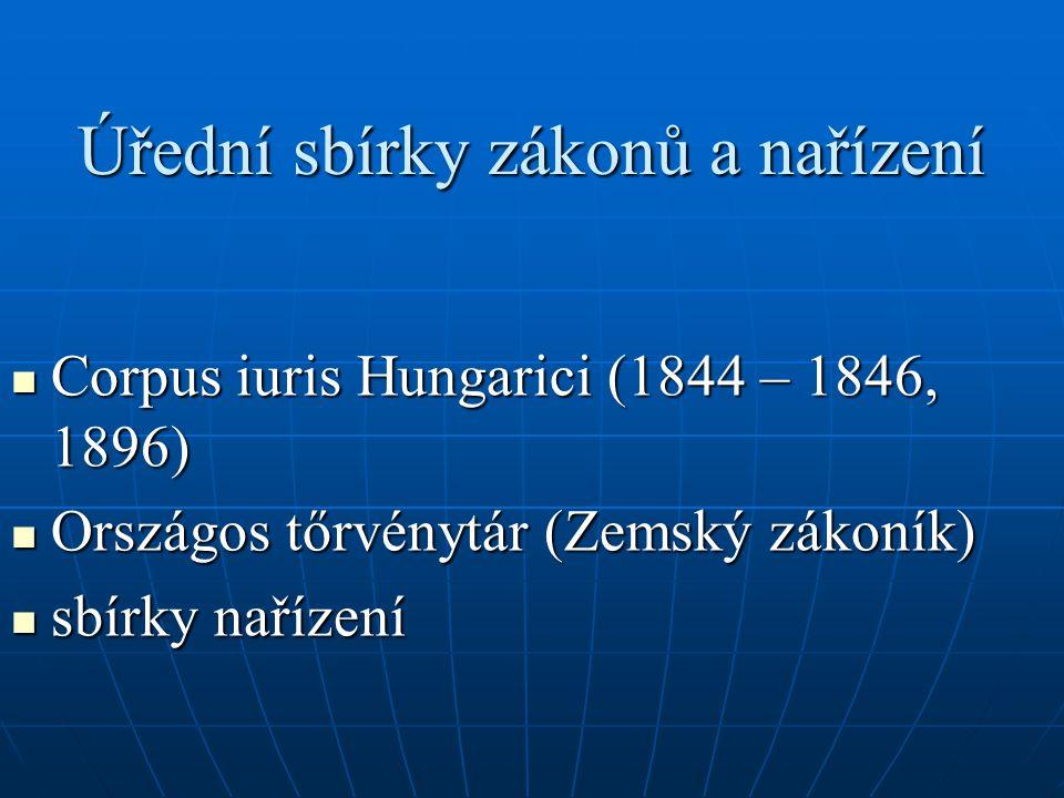 Úřední sbírky zákonů a nařízení Corpus iuris Hungarici (1844 – 1846, 1896) Corpus iuris Hungarici (1844 – 1846, 1896) Országos tőrvénytár (Zemský záko