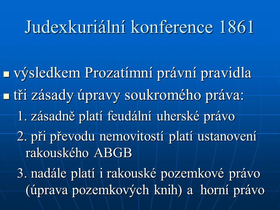 Judexkuriální konference 1861 výsledkem Prozatímní právní pravidla výsledkem Prozatímní právní pravidla tři zásady úpravy soukromého práva: tři zásady