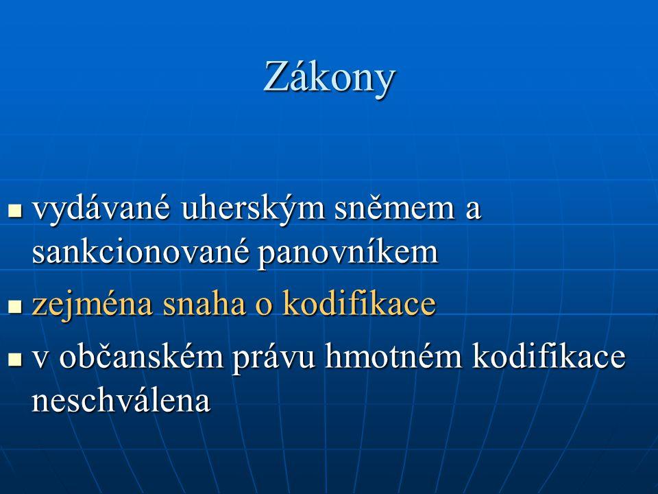 Zákony vydávané uherským sněmem a sankcionované panovníkem vydávané uherským sněmem a sankcionované panovníkem zejména snaha o kodifikace zejména snah